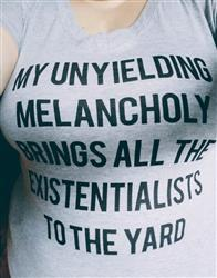 Erin C. verified customer review of Women's My Unyielding Melancholy Brings All The Existentialists To The Yard Vneck T-Shirt