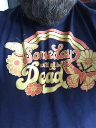 Joseph H. verified customer review of Men's Someday We'll All Be Dead T-Shirt